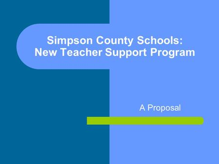 Simpson County Schools: New Teacher Support Program A Proposal.