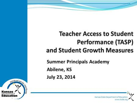 Kansas State Department of Education www.ksde.org Summer Principals Academy Abilene, KS July 23, 2014.