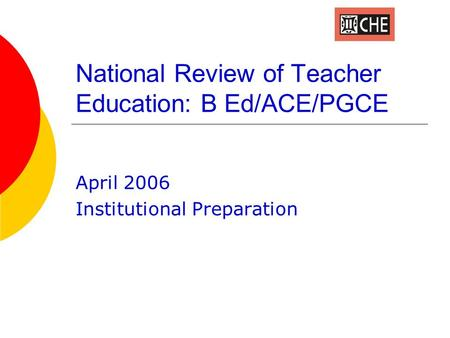 National Review of Teacher Education: B Ed/ACE/PGCE April 2006 Institutional Preparation.