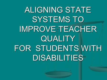 ALIGNING STATE SYSTEMS TO IMPROVE TEACHER QUALITY FOR STUDENTS WITH DISABILITIES.