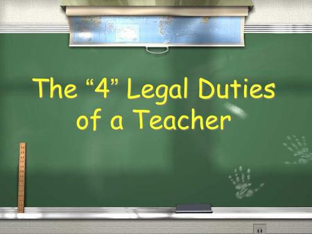 "The ""4"" Legal Duties of a Teacher I - Proper Instruction / A. Content and Curriculum / Teach what you are supposed to teach = Academic Expectations,"