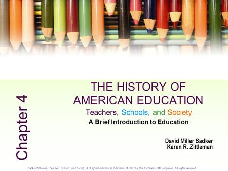 Sadker/Zittleman, Teachers, Schools, and Society: A Brief Introduction to Education. © 2007 by The McGraw-Hill Companies. All rights reserved. 4.0 THE.