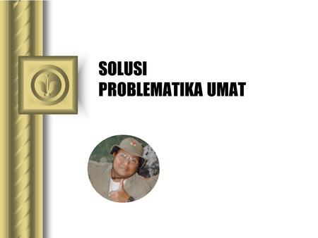 SOLUSI PROBLEMATIKA UMAT This presentation will probably involve audience discussion, which will create action items. Use PowerPoint to keep track of.