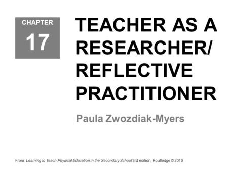 TEACHER AS A RESEARCHER/ REFLECTIVE PRACTITIONER
