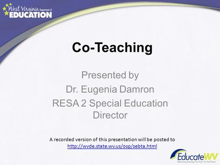 Co-Teaching Presented by Dr. Eugenia Damron RESA 2 Special Education Director A recorded version of this presentation will be posted to