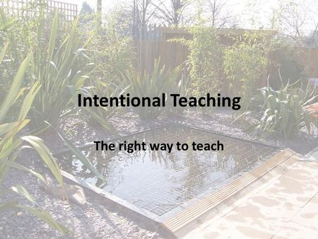 Intentional Teaching The right way to teach. An Ideal? At your table, use the chart paper and markers to draw your interpretation of a good teacher….
