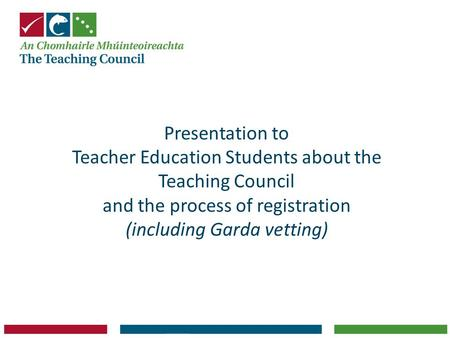 Presentation to Teacher Education Students about the Teaching Council and the process of registration (including Garda vetting)