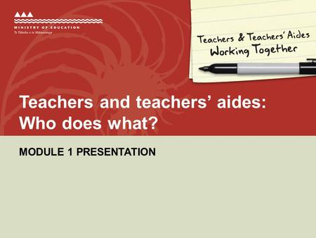 Teachers and teachers' aides: Who does what? MODULE 1 PRESENTATION.