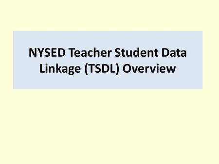 NYSED Teacher Student Data Linkage (TSDL) Overview.