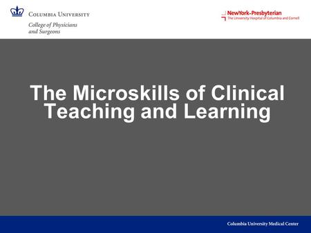 The Microskills of Clinical Teaching and Learning.
