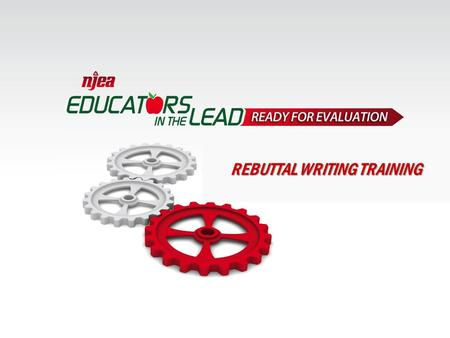 Teacher evaluation in NJ: 2013 PRESENTERS' NAMES REBUTTAL WRITING TRAINING.