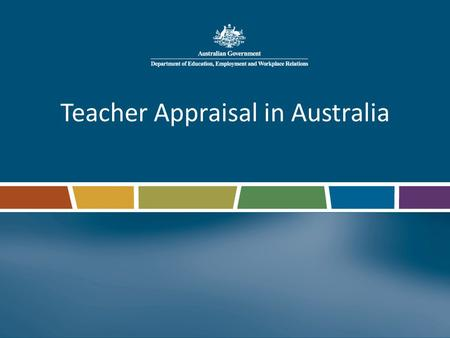 Teacher Appraisal in Australia. Role of Australian Government in school education States and territories have responsibility for delivery of education.