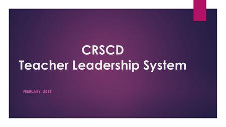 CRSCD Teacher Leadership System FEBRUARY, 2015. CRCSD & CREA share the VISION  To provide all teachers with multiple opportunities to hone their exceptional.