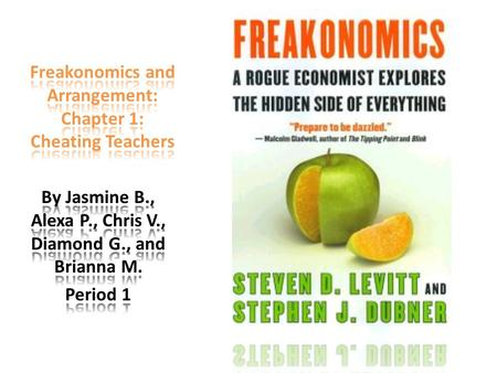 "Arrangement: Exemplification Chapter 1: How incentives attract us human beings to do unethical irrational deeds. According to Freakonomics "" We all learn."