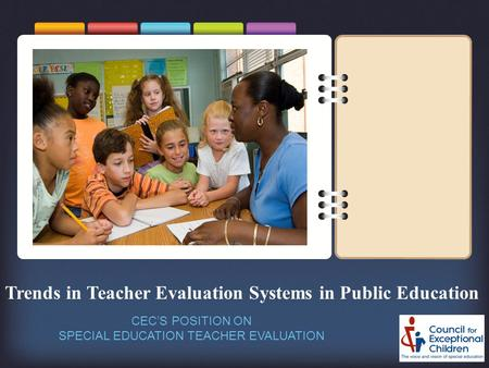 Trends in Teacher Evaluation Systems in Public Education CEC'S POSITION ON SPECIAL EDUCATION TEACHER EVALUATION.
