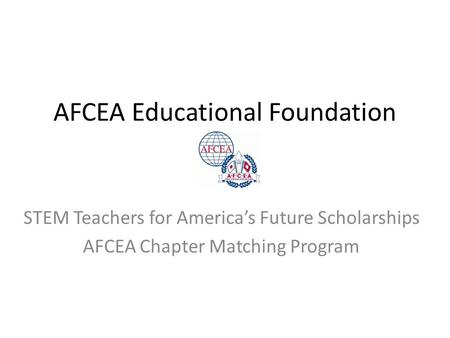 AFCEA Educational Foundation STEM Teachers for America's Future Scholarships AFCEA Chapter Matching Program.