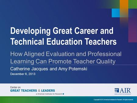 Developing Great Career and Technical Education Teachers Copyright © 2013 American Institutes for Research. All rights reserved. How Aligned Evaluation.