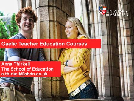 Gaelic Teacher Education Courses Anna Thirkell The School of Education