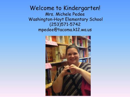 Welcome to Kindergarten. Mrs