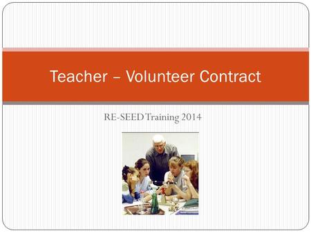 RE-SEED Training 2014 Teacher – Volunteer Contract.