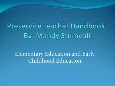 Elementary Education and Early Childhood Education.