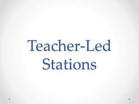 Teacher-Led Stations.