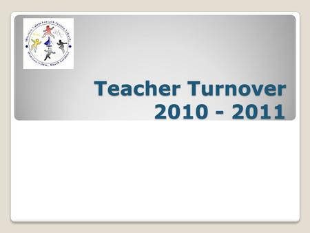 Teacher Turnover 2010 - 2011. Teacher Turnover 11-12 Background Turnover is determined by state for both district and school level turnover Compare snapshot.