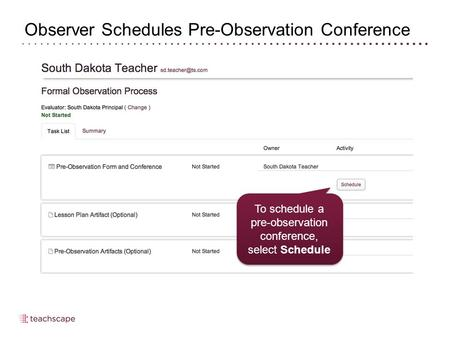 Observer Schedules Pre-Observation Conference To schedule a pre-observation conference, select Schedule.