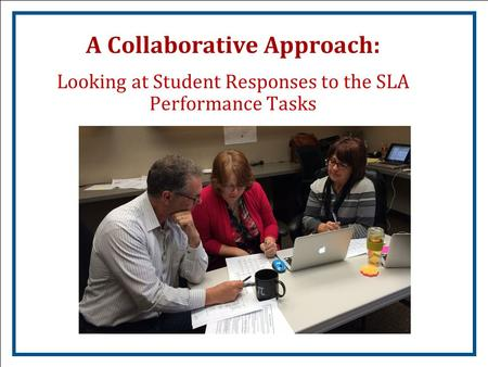 A Collaborative Approach: Looking at Student Responses to the SLA Performance Tasks.