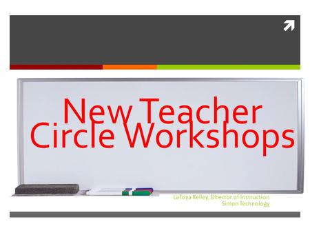  LaToya Kelley, Director of Instruction Simon Technology New Teacher Circle Workshops.