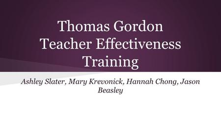 Thomas Gordon's Teacher Effectiveness Training Model - ppt ...