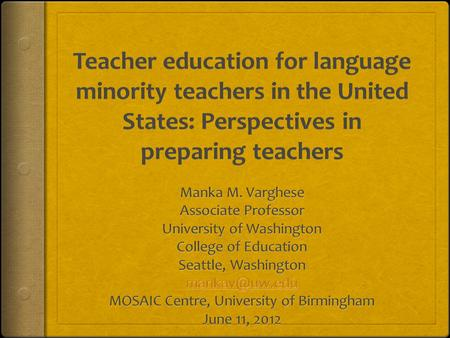 Overview  Background  Working definition of language minority students  Context: Educational and language policy in the US/ Teacher certification 