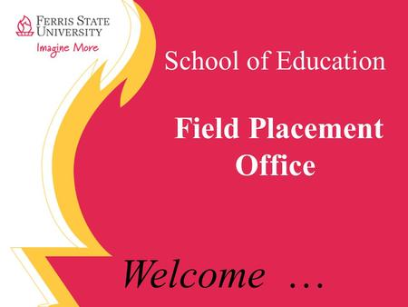 School of Education Field Placement Office Welcome …