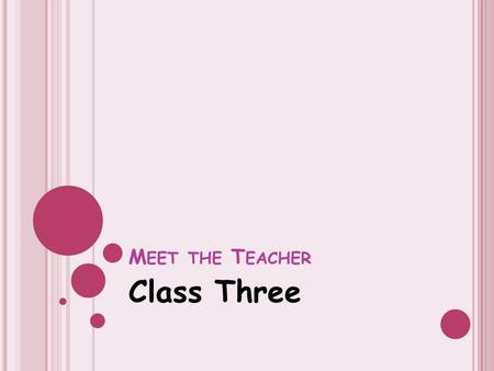 M EET THE T EACHER Class Three. T EACHING AND LEARNING SUPPORT ASSISTANTS Mrs Humby a HLTA will cover my PPA on a Thursday Morning. The following teaching.