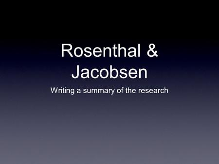 Rosenthal & Jacobsen Writing a summary of the research.