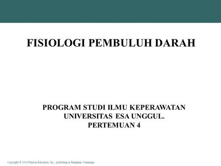 Copyright © 2004 Pearson Education, Inc., publishing as Benjamin Cummings FISIOLOGI PEMBULUH DARAH PROGRAM STUDI ILMU KEPERAWATAN UNIVERSITAS ESA UNGGUL.