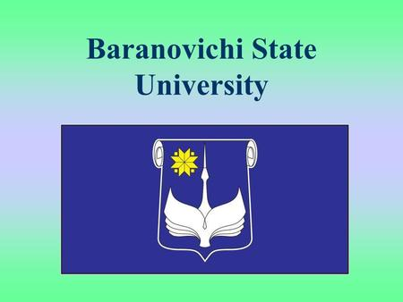 Baranovichi State University. Baranovichi State University was created in June 2004, passed the stage of formation and now takes a good position in the.