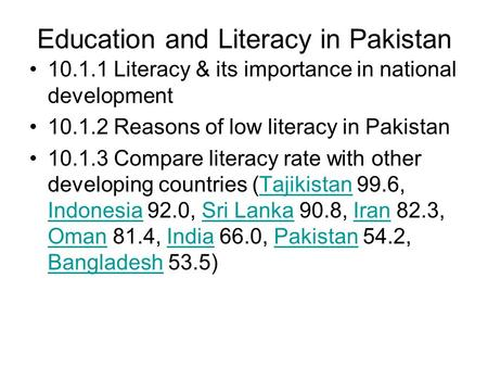 Education and Literacy in Pakistan 10.1.1 Literacy & its importance in national development 10.1.2 Reasons of low literacy in Pakistan 10.1.3 Compare literacy.