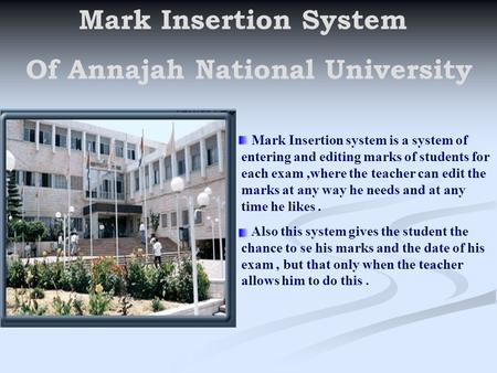 Mark Insertion System Of Annajah National University Mark Insertion system is a system of entering and editing marks of students for each exam,where the.