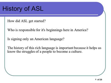Of 28 1 History of ASL How did ASL get started? Who is responsible for it's beginnings here in America? Is signing only an American language? The history.