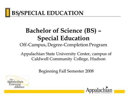 Appalachian State University Center, campus of Caldwell Community College, Hudson Beginning Fall Semester 2008 Bachelor of Science (BS) – Special Education.