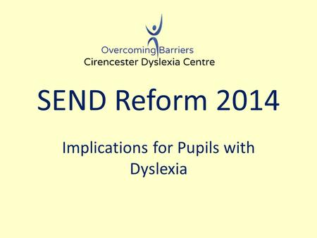 SEND Reform 2014 Implications for Pupils with Dyslexia.