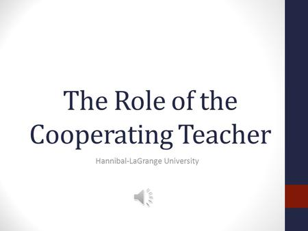 The Role of the Cooperating Teacher Hannibal-LaGrange University.