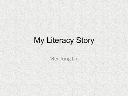 My Literacy Story Mei-Jung Lin Why I can't pass the General English Proficiency Test? I feel so frustrated. I thought it would be easy for me! However,
