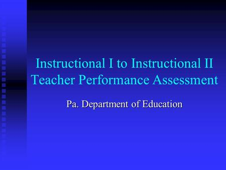 Instructional I to Instructional II Teacher Performance Assessment Pa. Department of Education.