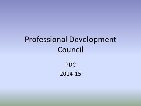 Professional Development Council PDC 2014-15. The Role of PDC Awarding points for individual, building, and district activities through plans and assessments.