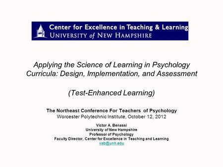 Applying the Science of Learning in Psychology Curricula: Design, Implementation, and Assessment (Test-Enhanced Learning) The Northeast Conference For.