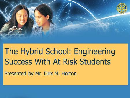 The Hybrid School: Engineering Success With At Risk Students Presented by Mr. Dirk M. Horton.