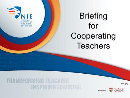Briefing for Cooperating Teachers 2015. Briefing Overview 1.Introduction -Tenets of Practicum -What's New -What? Why? Who? -Generic Roles and Responsibilities.