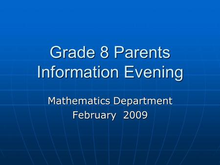 Grade 8 Parents Information Evening Mathematics Department February 2009.